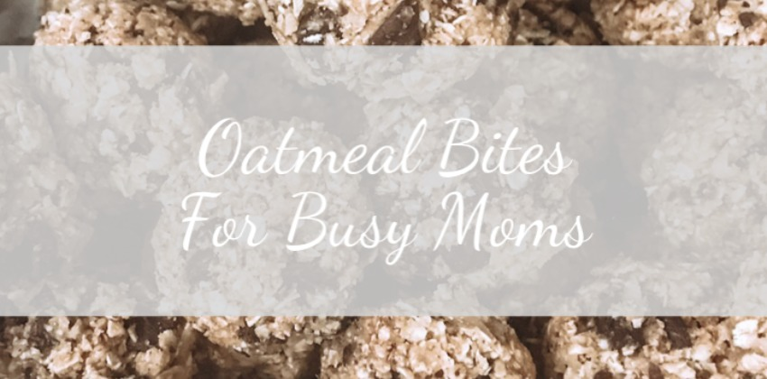 Easy Oatmeal Bites For Busy Moms